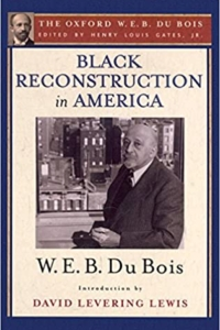 Black Reconstruction in America (the Oxford W. E. B. Du Bois): an Essay Toward a