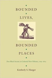 Bounded Lives, Bounded Places Free Black Society in Colonial New Orleans, 1769-1803