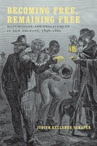 Becoming Free, Remaining Free: Manumission and Enslavement in New Orleans, 1846-1